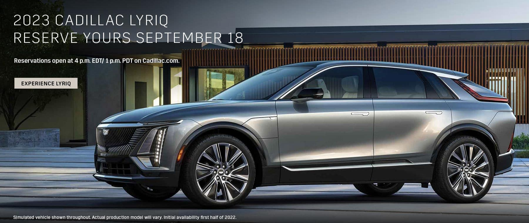 2023 Cadillac LYRIQ. Reserve yours September 18. Reservations open at 4 p.m. EDT/1 p.m. PDT on Cadillac.com.
