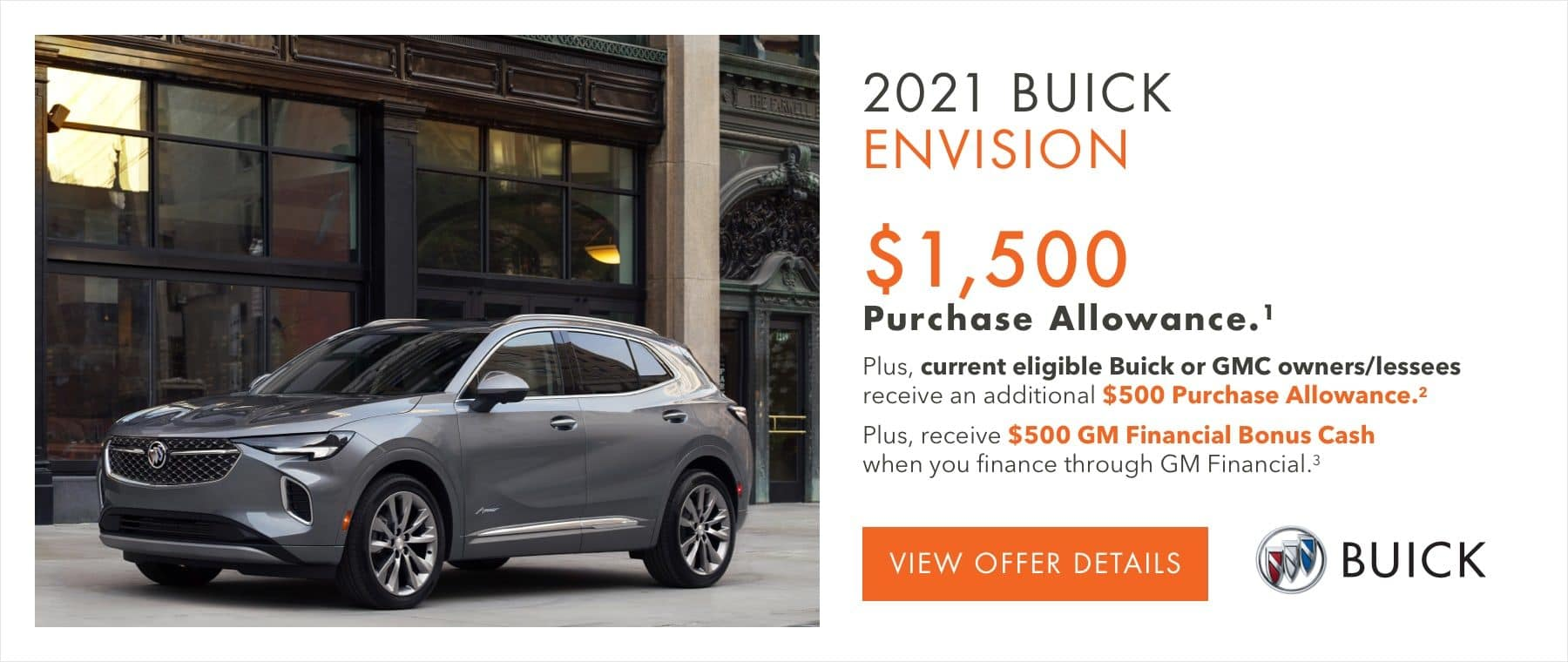$1,500 Purchase Allowance.1 Plus, current eligible Buick or GMC owners/lessees receive an additional $500 Purchase Allowance.2 Plus, receive $500 GM Financial Bonus Cash when you finance through GM Financial.3