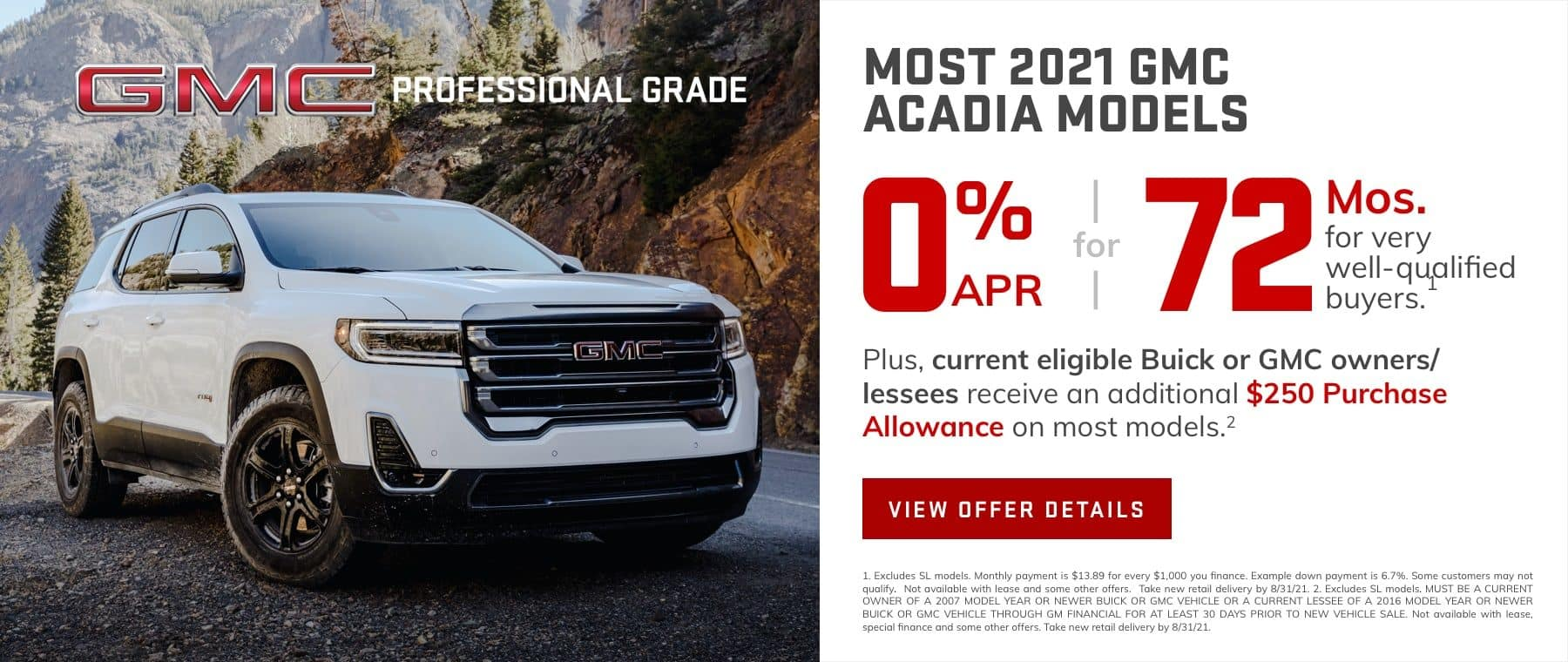 0% APR for 72 months for very well-qualified buyers.1 Plus, current eligible Buick or GMC owners/lessees receive an additional $250 Purchase Allowance on most models.2