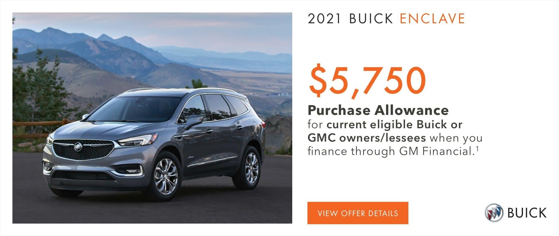 $5,750 Purchase Allowance for current eligible Buick or GMC owners/lessees when you finance through GM Financial.1