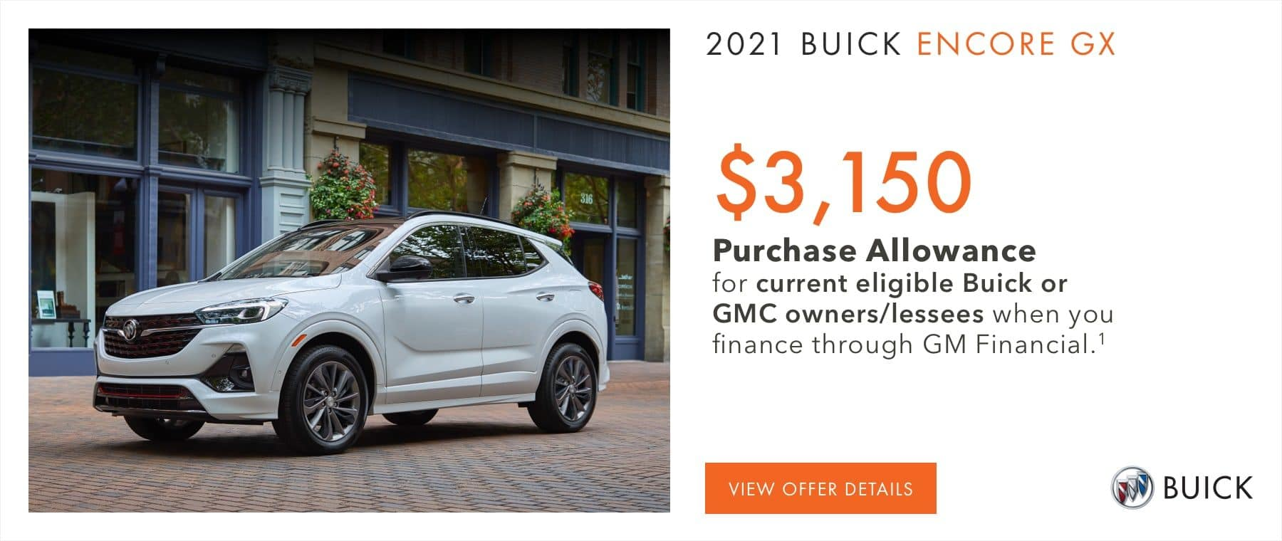 $3,150 Purchase Allowance for current eligible Buick or GMC owners/lessees when you finance through GM Financial.1