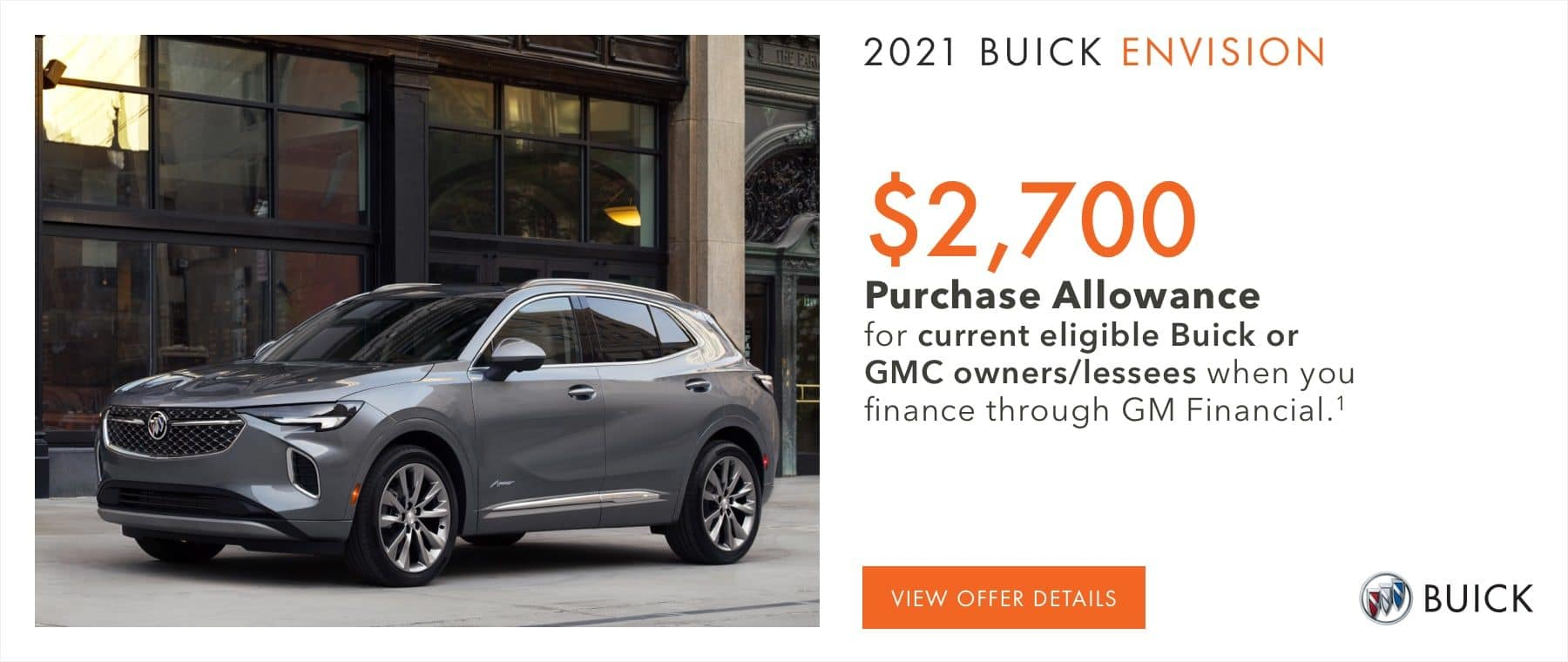 $2,700 Purchase Allowance for current eligible Buick or GMC owners/lessees when you finance through GM Financial.1