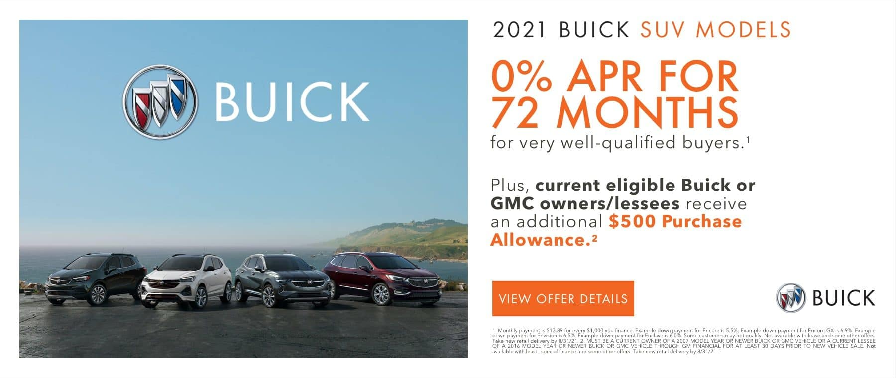 0% APR for 72 months for very well-qualified buyers on most models.1 Plus, current eligible Buick or GMC owners/lessees receive an additional $500 Purchase Allowance on most models.2