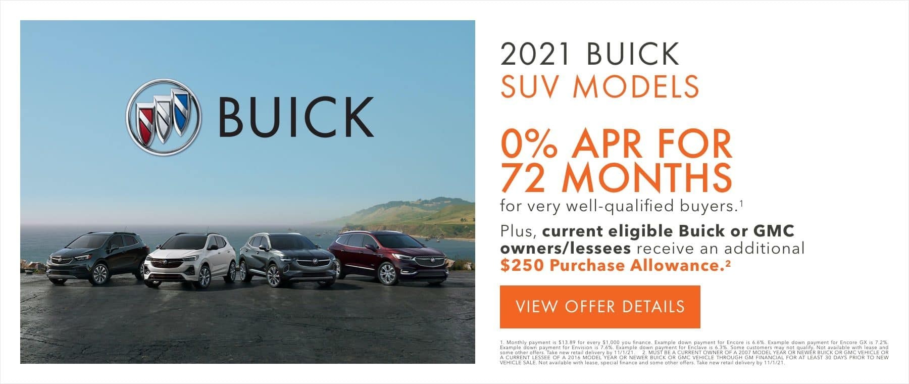 0% APR for 72 months for very well-qualified buyers.1 Plus, current eligible Buick or GMC owners/lessees receive an additional $250 Purchase Allowance.2