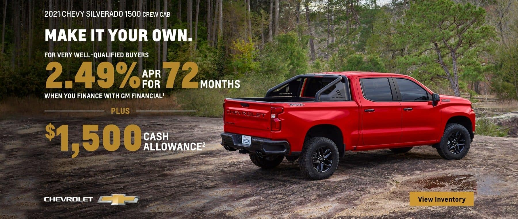 2021 Chevy Silverado 1500 Crew Cab. For very well-qualified buyers 2.49% APR for 72 months when you finance with GM Financial. Plus, $1,500 cash allowance.