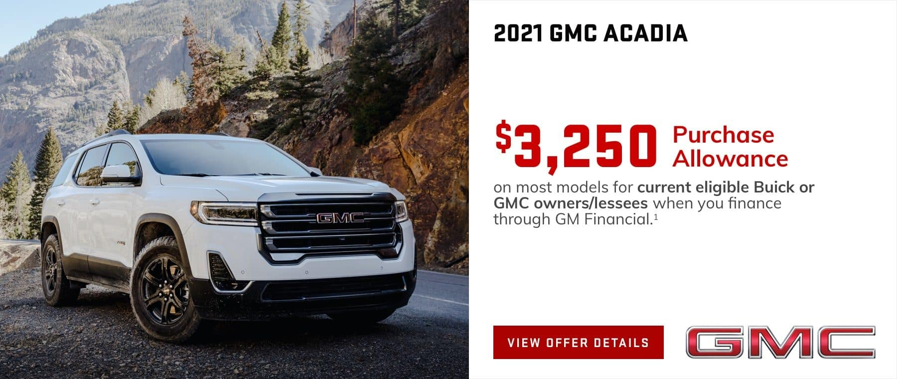 $3,250 Purchase Allowance on most models for current eligible Buick or GMC owners/lessees when you finance through GM Financial.1