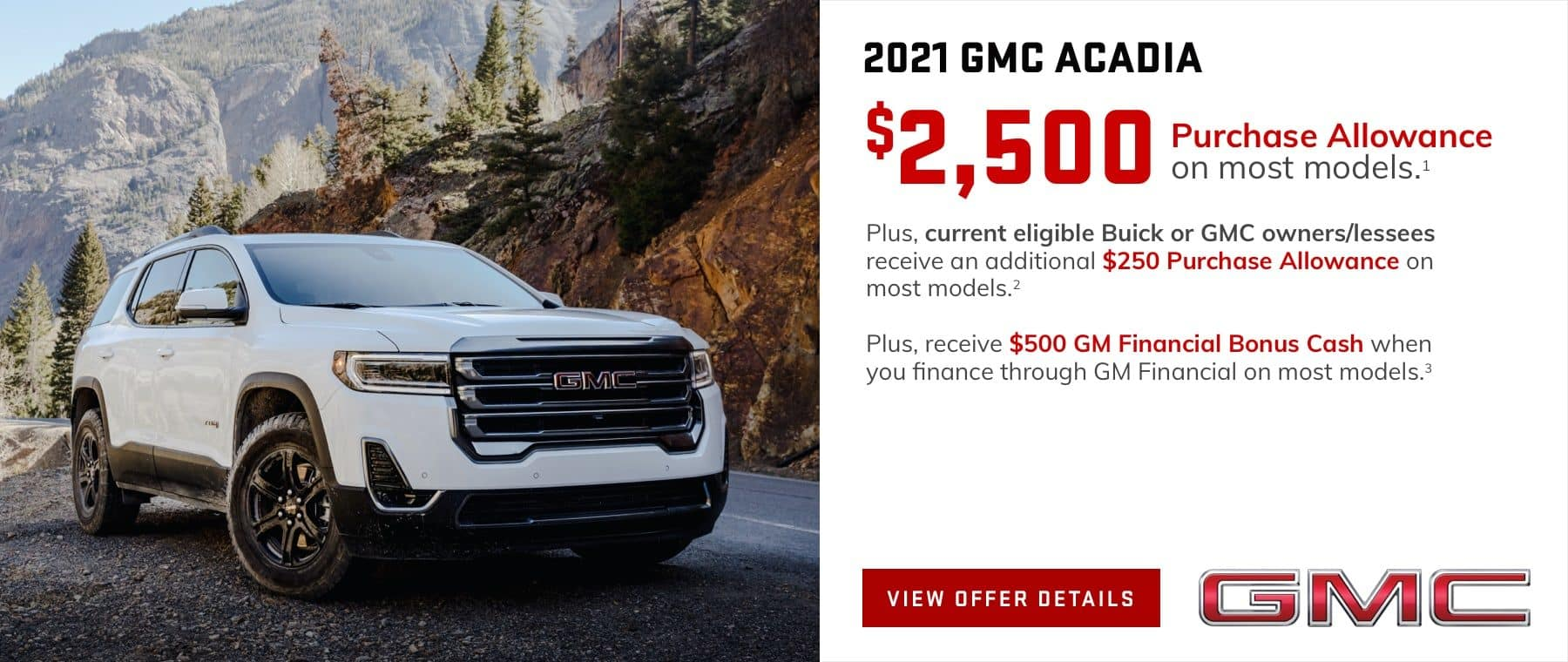 $2,500 Purchase Allowance on most models.1 Plus, current eligible Buick or GMC owners/lessees receive an additional $250 Purchase Allowance on most models.2 Plus, receive $500 GM Financial Bonus Cash when you finance through GM Financial on most models.3