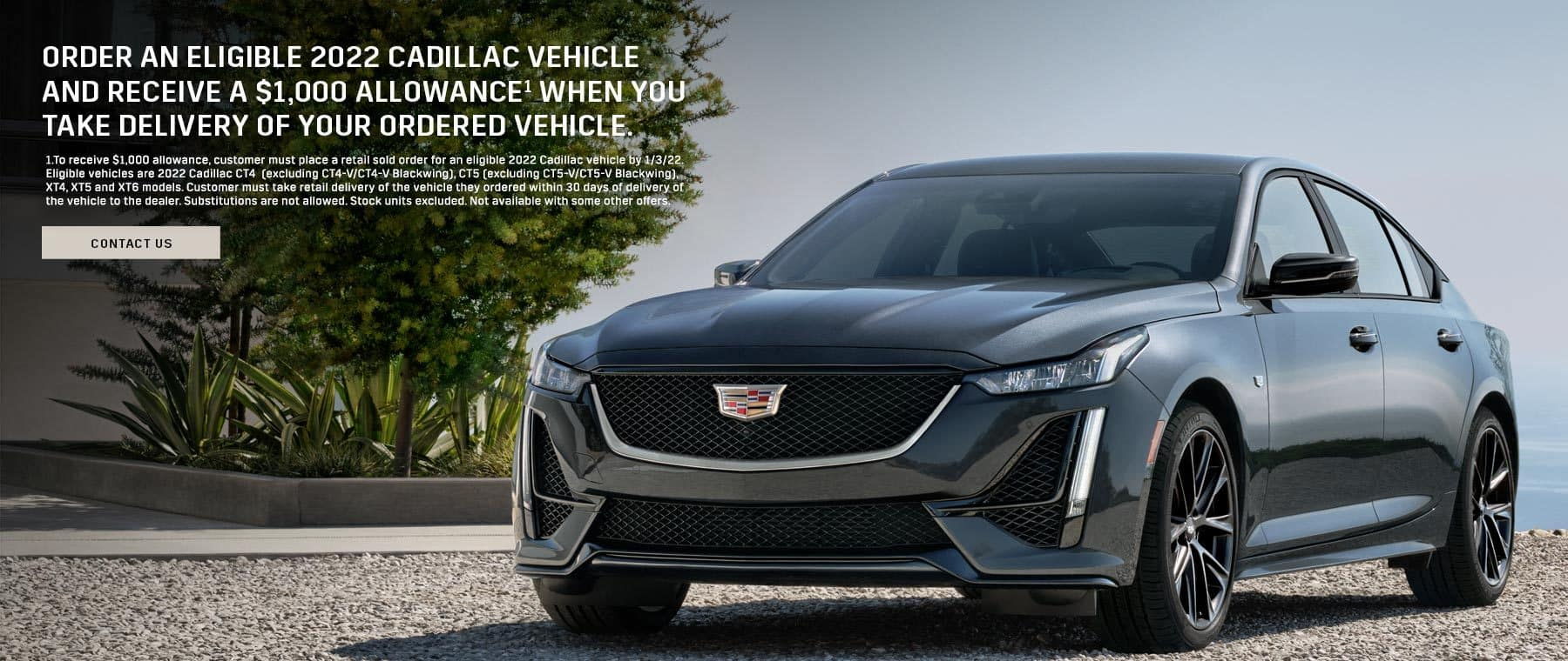 Order an eligible 2022 Cadillac vehicle and receive a $1,000 allowance when you take delivery of your ordered vehicle.