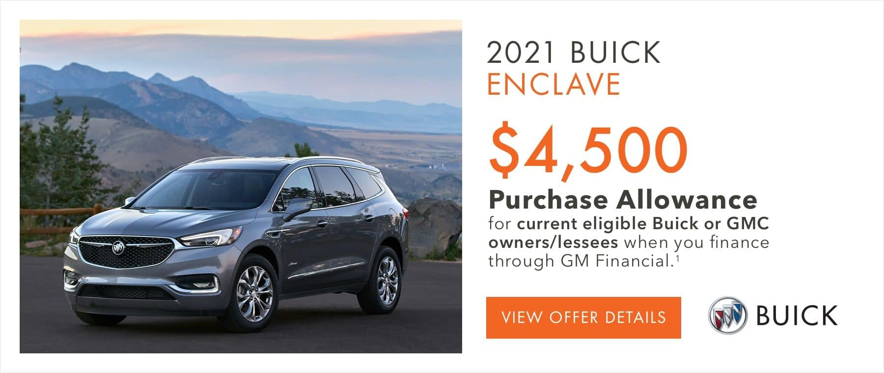 $4,500 Purchase Allowance for current eligible Buick or GMC owners/lessees when you finance through GM Financial.1