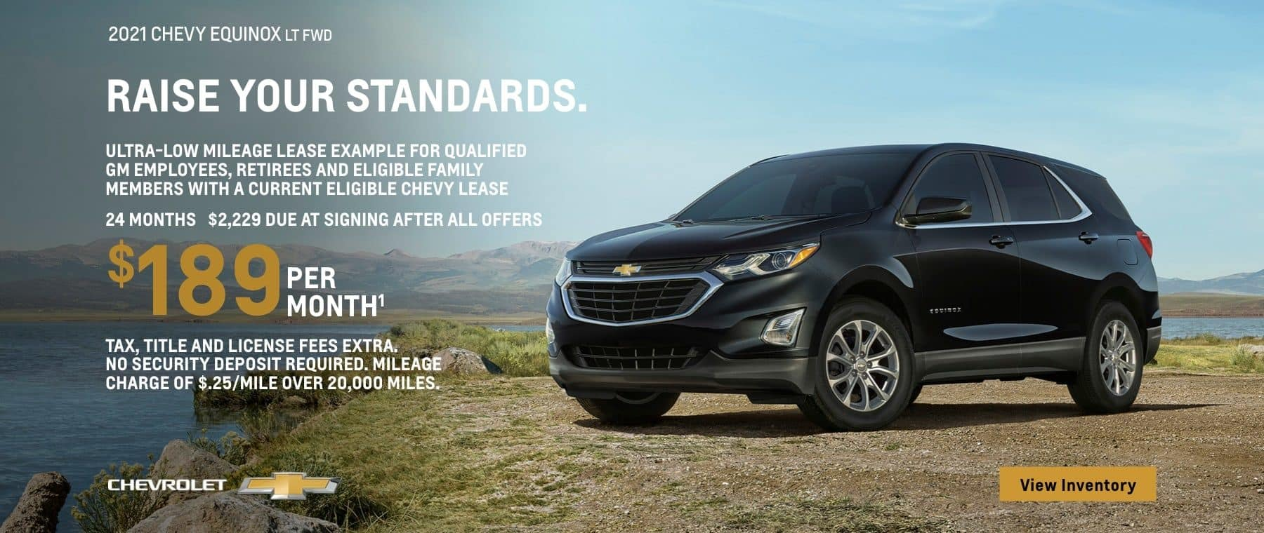 2021 Chevy Equinox LT FWD. Raise your standards. Ultra-low mileage lease example for qualified GM employees, retirees, and eligible family members with a current eligible Chevy lease. $189 per month. 24 months. $2,229 due at signing after all offers. Take, title and license fees extra. No security deposit required. Mileage charge of $.25/mile over 20,000.