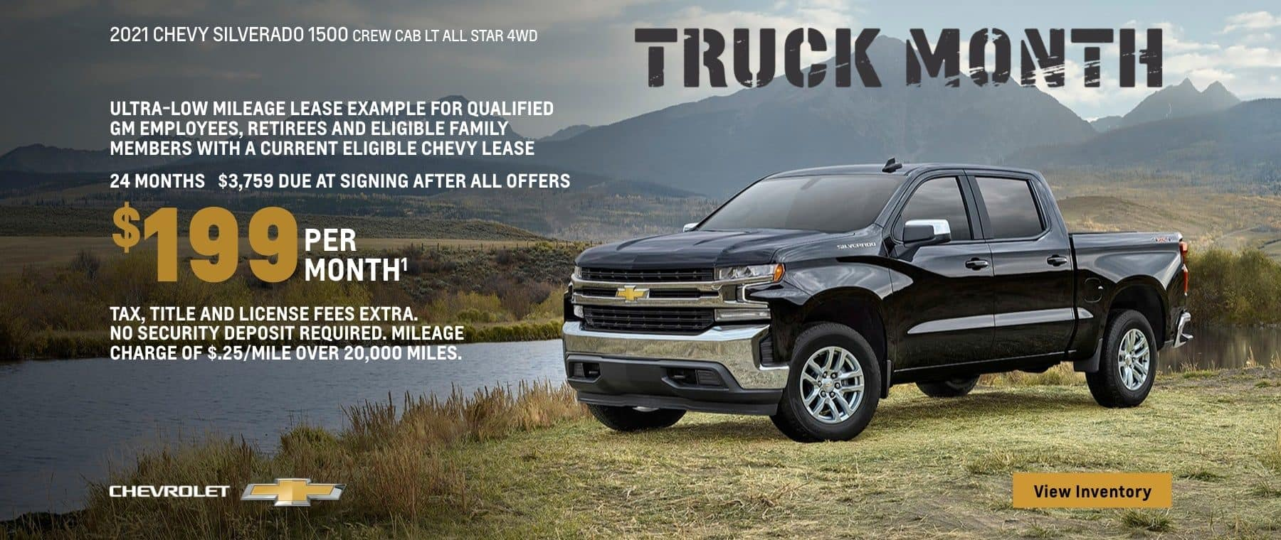2021 Chevy Silverado 1500 Crew Cab LT All Star 4WD. Make it your own. Truck Month. Ultra-low mileage lease example for qualified GM employees, retirees, and eligible family members with a current eligible lease. $199 per month. 24 months. $3,759 due at signing after all offers. Take, title and license fees extra. No security deposit required. Mileage charge of $.25/mile over 20,000.