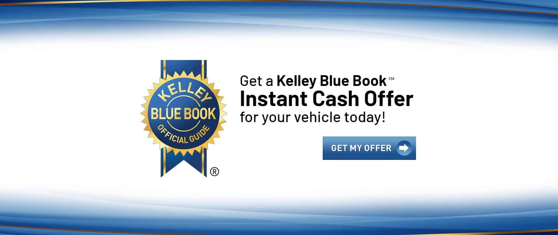 Get a Kelley Blue Book Instant Cash Offer for your vehicle today!