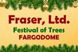 FESTIVAL OF TREES BY FRASER, LTD.