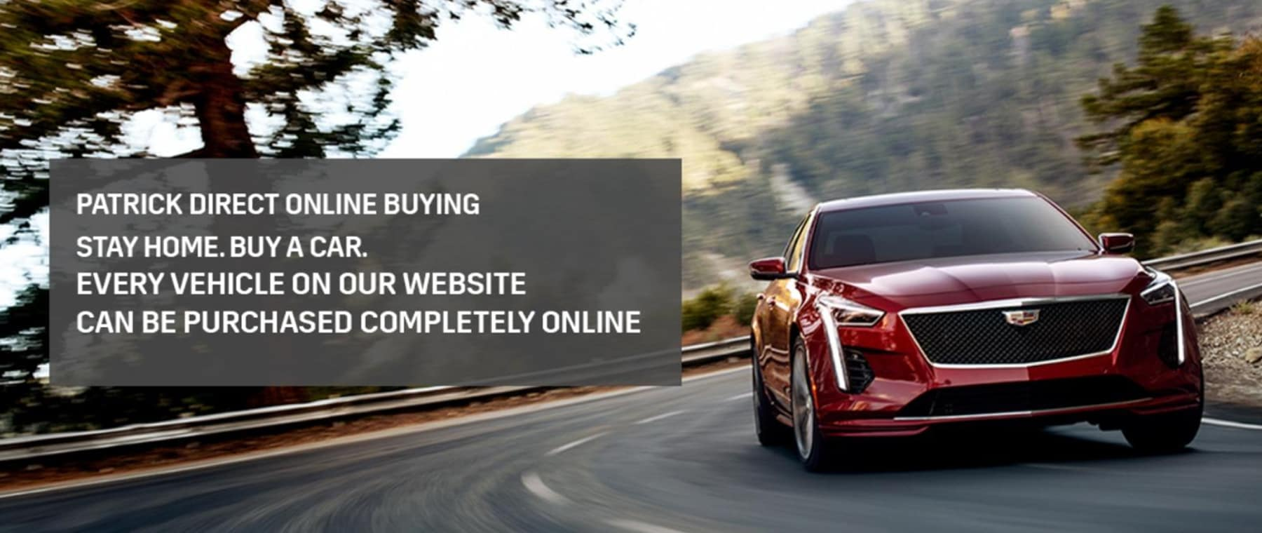 Patrick Direct Online Buying. Stay Home. Buy A Car. Every vehicle on our website can be purchased completely online.