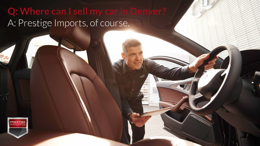 Q: Where can I sell my car in Denver? A: Prestige Imports, of course. In this photo, a sales manager appraises a luxury vehicle for possible sale