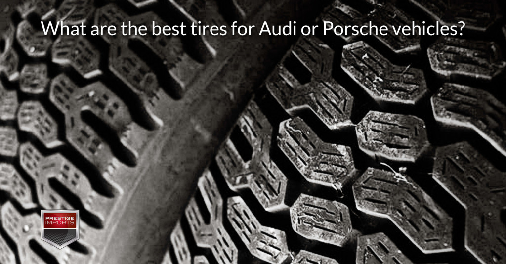 What are the best tires for Audi and Porsche vehicles?