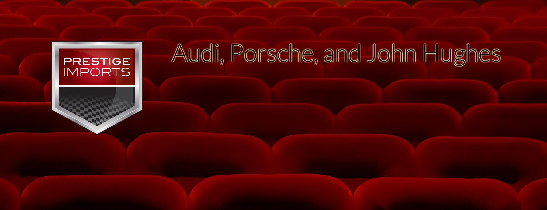 Audi, Porsche, and John Hughes