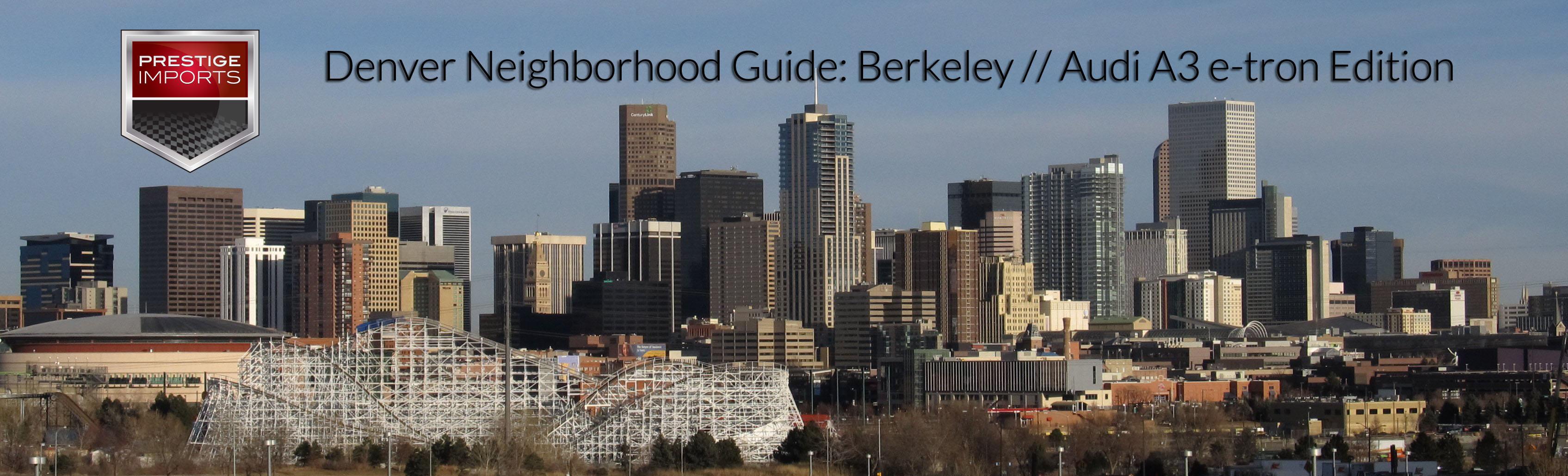 Denver Neighborhood Guide - Berkeley and the Audi A3 e-tron