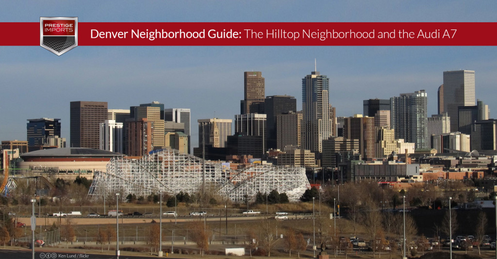 Denver Neighborhood Guide - The Hilltop Neighborhood and the Audi A7