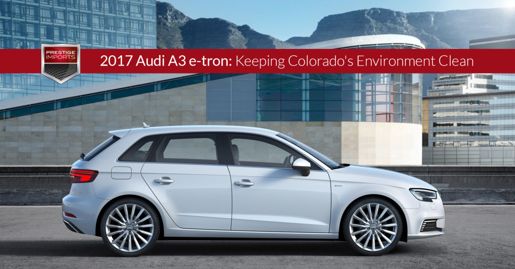 2017 Audi A3 e-tron - Keeping Colorado's Environment Clean