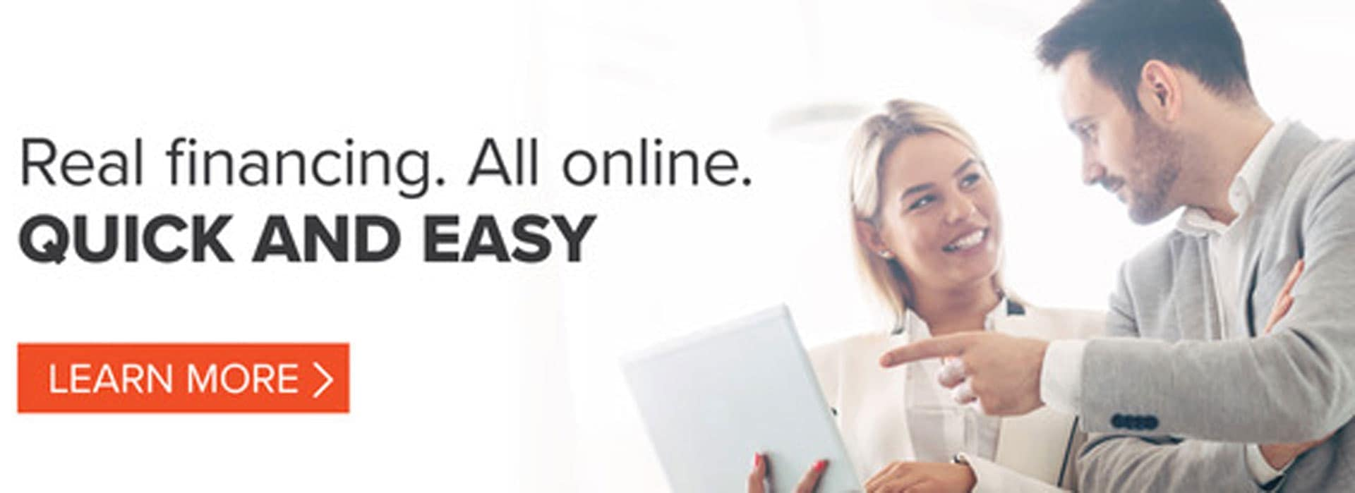 Real financing. All online. Quick and Easy.