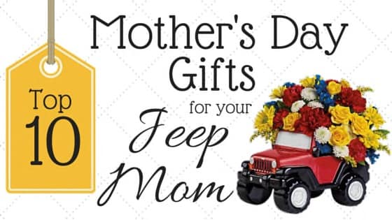 Top 10 Mother S Day Gifts For Your Jeep Mom Safford Of Winchester