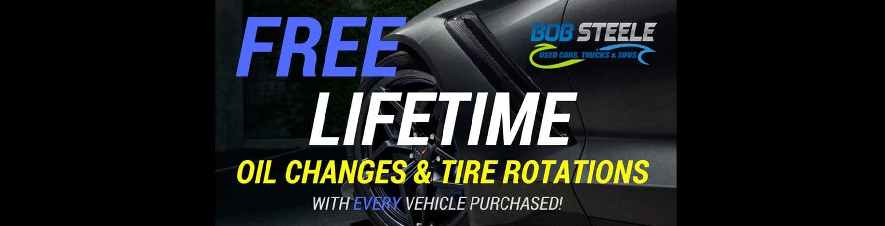Free Lifetime Oil Change and Tire Rotation with every vehicle purchased